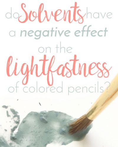 do solvents effect negatively lightfastness colored pencils