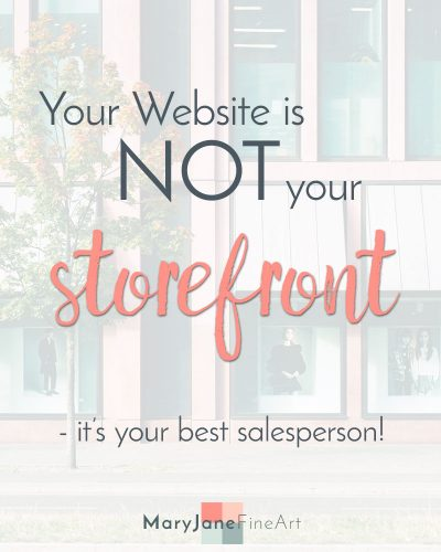 your webiste is not your storefront blogpost by maryjane fine art artpreneur